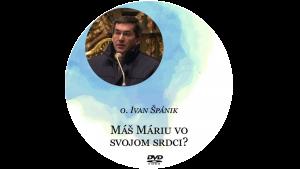 DVD o.Špánik: Máš Máriu vo svojom srdci?